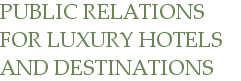 Public Relations for Luxury Hotels and Destinations